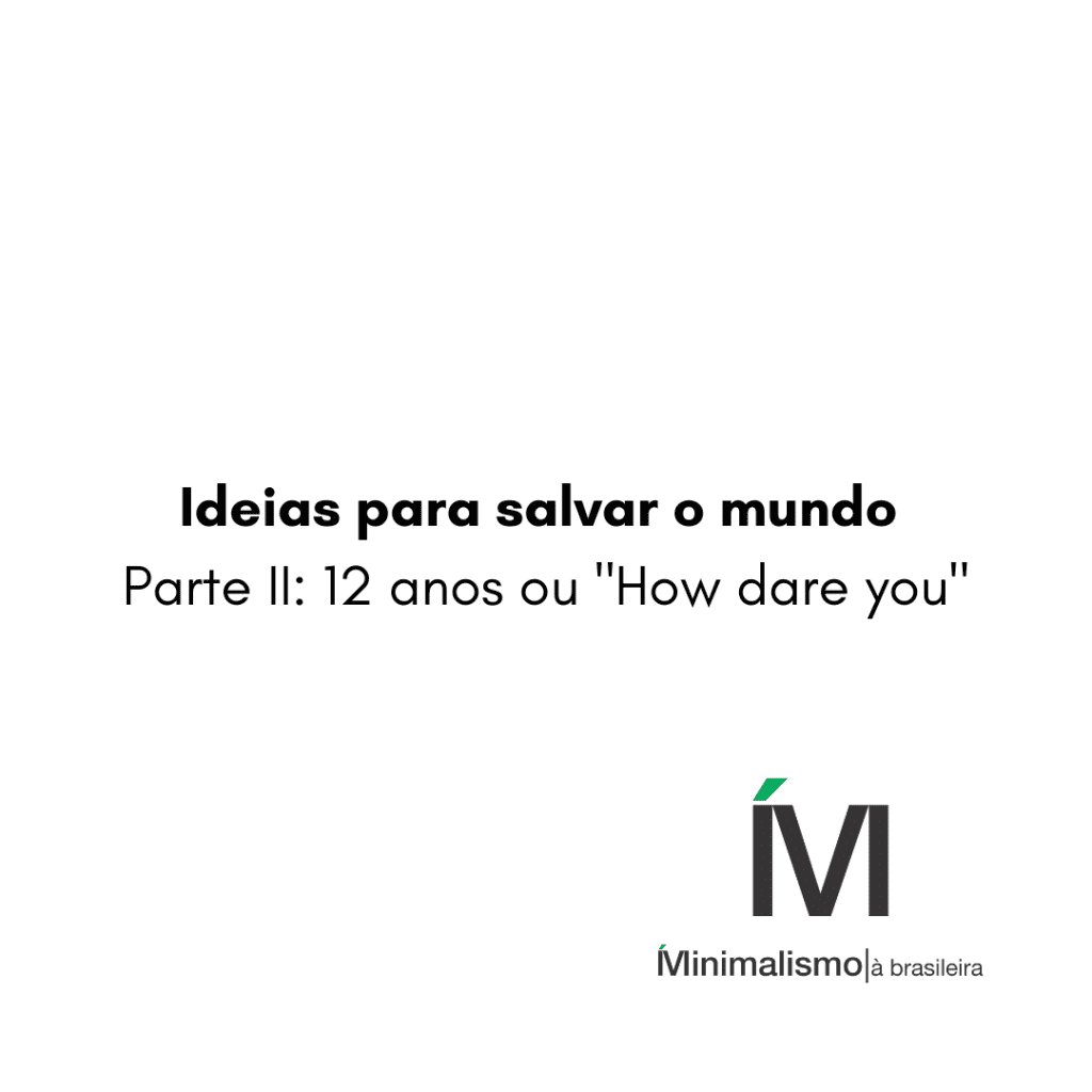 "Ideias para salvar o mundo. Parte II: 12 anos ou ""How dare you?"""
