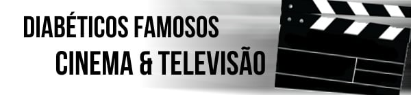 diabeticos famosos cinema e tv